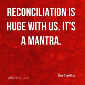 Dan Corridon - Reconciliation is huge with us. It's a mantra.