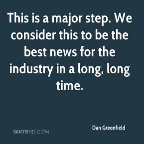 Dan Greenfield - This is a major step. We consider this to be the best news for the industry in a long, long time.