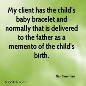 Dan Sammons - My client has the child's baby bracelet and normally that is delivered to the father as a memento of the child's birth.