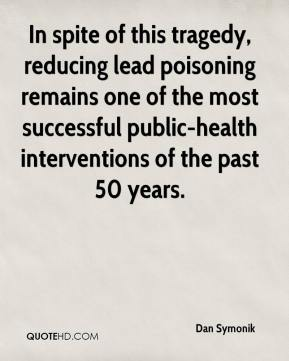 Dan Symonik - In spite of this tragedy, reducing lead poisoning remains one of the most successful public-health interventions of the past 50 years.