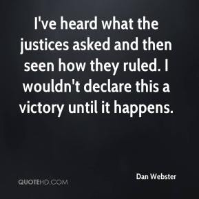 I've heard what the justices asked and then seen how they ruled. I wouldn't declare this a victory until it happens.