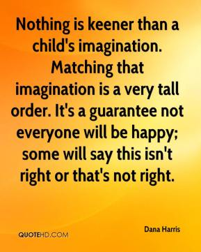 Nothing is keener than a child's imagination. Matching that imagination is a very tall order. It's a guarantee not everyone will be happy; some will say this isn't right or that's not right.