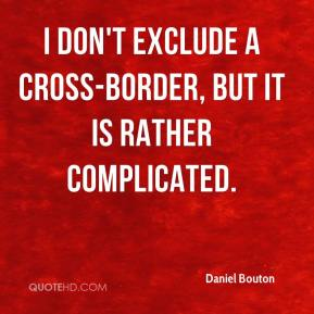 Daniel Bouton - I don't exclude a cross-border, but it is rather complicated.