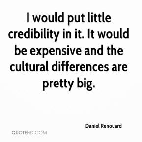 Daniel Renouard - I would put little credibility in it. It would be expensive and the cultural differences are pretty big.