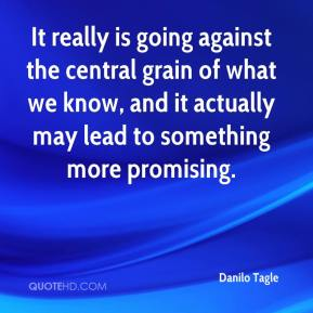 It really is going against the central grain of what we know, and it actually may lead to something more promising.