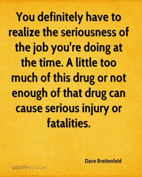 You definitely have to realize the seriousness of the job you're doing at the time. A little too much of this drug or not enough of that drug can cause serious injury or fatalities.