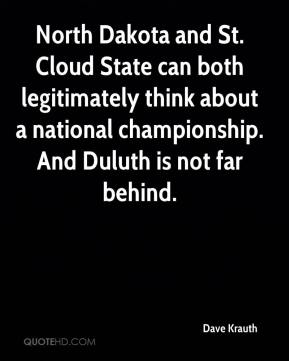 Dave Krauth - North Dakota and St. Cloud State can both legitimately think about a national championship. And Duluth is not far behind.