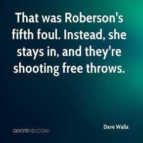 Dave Walla - That was Roberson's fifth foul. Instead, she stays in, and they're shooting free throws.