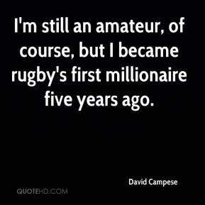 David Campese - I'm still an amateur, of course, but I became rugby's first millionaire five years ago.