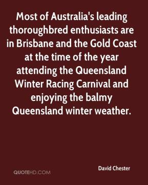 David Chester - Most of Australia's leading thoroughbred enthusiasts are in Brisbane and the Gold Coast at the time of the year attending the Queensland Winter Racing Carnival and enjoying the balmy Queensland winter weather.