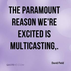 The paramount reason we're excited is multicasting.