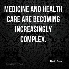 David Gans - Medicine and health care are becoming increasingly complex.
