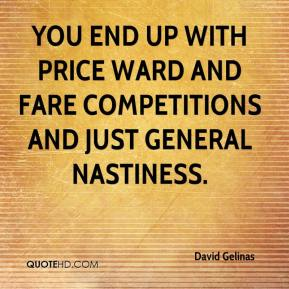 David Gelinas - You end up with price ward and fare competitions and just general nastiness.