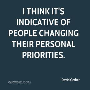 David Gerber - I think it's indicative of people changing their personal priorities.