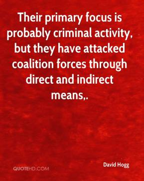 David Hogg - Their primary focus is probably criminal activity, but they have attacked coalition forces through direct and indirect means.