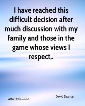 David Seaman - I have reached this difficult decision after much discussion with my family and those in the game whose views I respect.