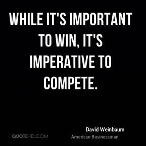 While it's important to win, it's imperative to compete.