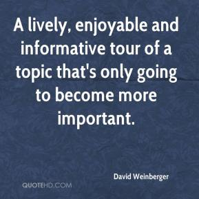 David Weinberger - A lively, enjoyable and informative tour of a topic that's only going to become more important.