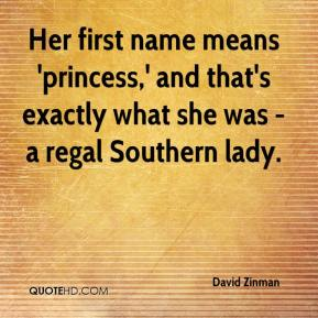 David Zinman - Her first name means 'princess,' and that's exactly what she was - a regal Southern lady.