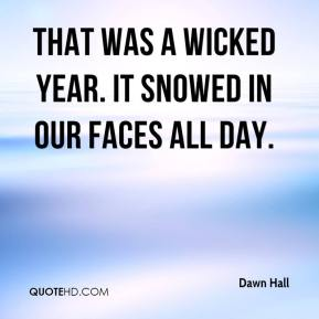 Dawn Hall - That was a wicked year. It snowed in our faces all day.