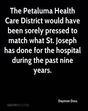 Daymon Doss - The Petaluma Health Care District would have been sorely pressed to match what St. Joseph has done for the hospital during the past nine years.