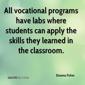 Deanna Fisher - All vocational programs have labs where students can apply the skills they learned in the classroom.