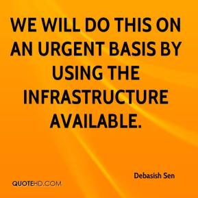 Debasish Sen - We will do this on an urgent basis by using the infrastructure available.