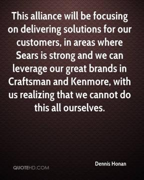 Dennis Honan - This alliance will be focusing on delivering solutions for our customers, in areas where Sears is strong and we can leverage our great brands in Craftsman and Kenmore, with us realizing that we cannot do this all ourselves.
