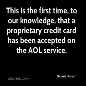 Dennis Honan - This is the first time, to our knowledge, that a proprietary credit card has been accepted on the AOL service.