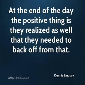 Dennis Lindsay - At the end of the day the positive thing is they realized as well that they needed to back off from that.