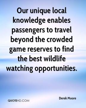 Derek Moore - Our unique local knowledge enables passengers to travel beyond the crowded game reserves to find the best wildlife watching opportunities.