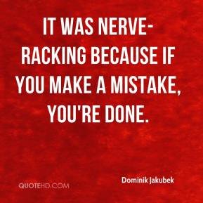 Dominik Jakubek - It was nerve-racking because if you make a mistake, you're done.