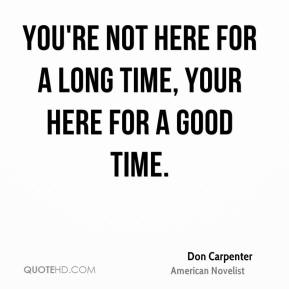 Don Carpenter - You're not here for a long time, your here for a good time.