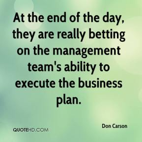 Don Carson - At the end of the day, they are really betting on the management team's ability to execute the business plan.