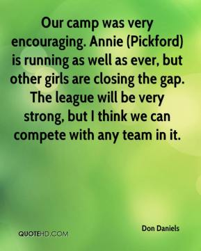 Don Daniels - Our camp was very encouraging. Annie (Pickford) is running as well as ever, but other girls are closing the gap. The league will be very strong, but I think we can compete with any team in it.