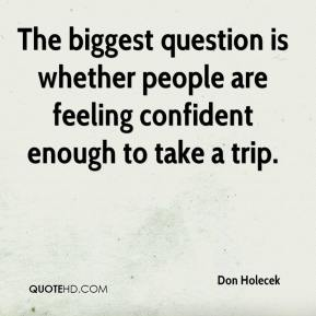 The biggest question is whether people are feeling confident enough to take a trip.