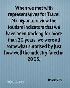 When we met with representatives for Travel Michigan to review the tourism indicators that we have been tracking for more than 20 years, we were all somewhat surprised by just how well the industry fared in 2005.