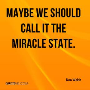 Don Walsh - Maybe we should call it the miracle state.