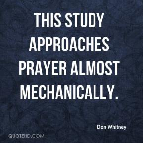Don Whitney - This study approaches prayer almost mechanically.