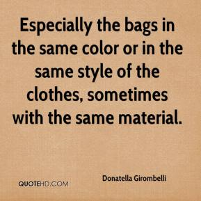 Donatella Girombelli - Especially the bags in the same color or in the same style of the clothes, sometimes with the same material.