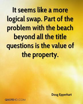 Doug Epperhart - It seems like a more logical swap. Part of the problem with the beach beyond all the title questions is the value of the property.