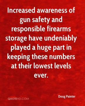 Doug Painter - Increased awareness of gun safety and responsible firearms storage have undeniably played a huge part in keeping these numbers at their lowest levels ever.