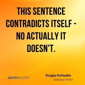 Douglas Hofstadter - This sentence contradicts itself - no actually it doesn't.