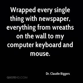 Dr. Claudie Biggers - Wrapped every single thing with newspaper, everything from wreaths on the wall to my computer keyboard and mouse.