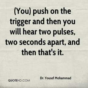 Dr. Yousef Mohammad - (You) push on the trigger and then you will hear two pulses, two seconds apart, and then that's it.