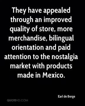 Earl de Berge - They have appealed through an improved quality of store, more merchandise, bilingual orientation and paid attention to the nostalgia market with products made in Mexico.
