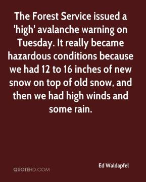 Ed Waldapfel - The Forest Service issued a 'high' avalanche warning on Tuesday. It really became hazardous conditions because we had 12 to 16 inches of new snow on top of old snow, and then we had high winds and some rain.