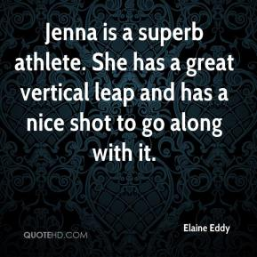 Elaine Eddy - Jenna is a superb athlete. She has a great vertical leap and has a nice shot to go along with it.