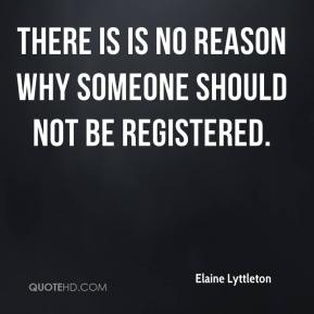 Elaine Lyttleton - There is is no reason why someone should not be registered.