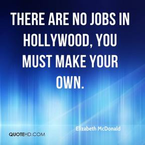 Elizabeth McDonald - There are no jobs in Hollywood, you must make your own.